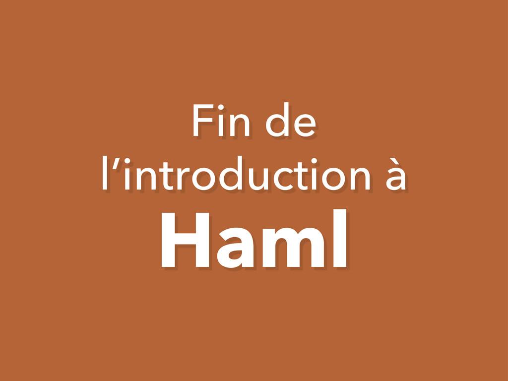 Fin de l'introduction à Haml