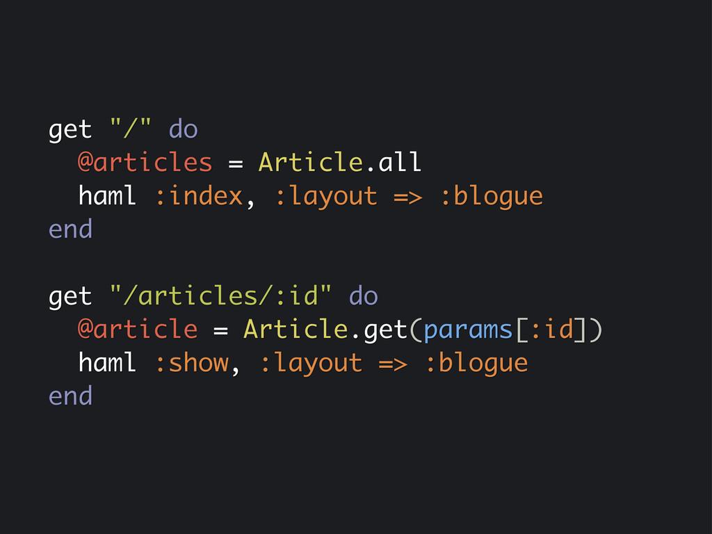 "get ""/"" do @articles = Article.all haml :index,..."