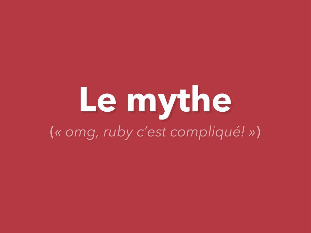 Le mythe (« omg, ruby c'est compliqué! »)