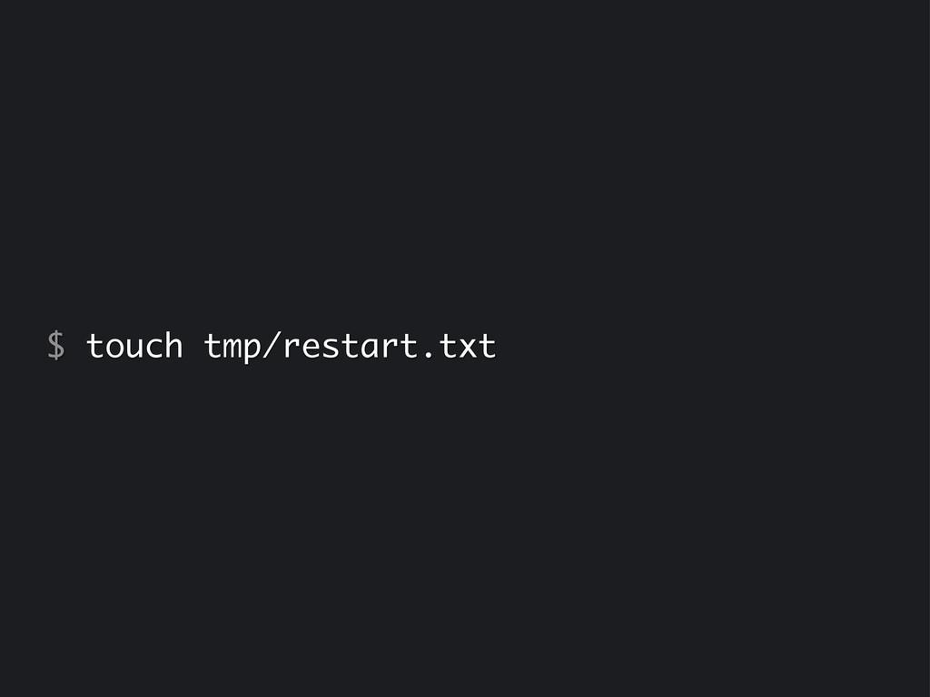 $ touch tmp/restart.txt