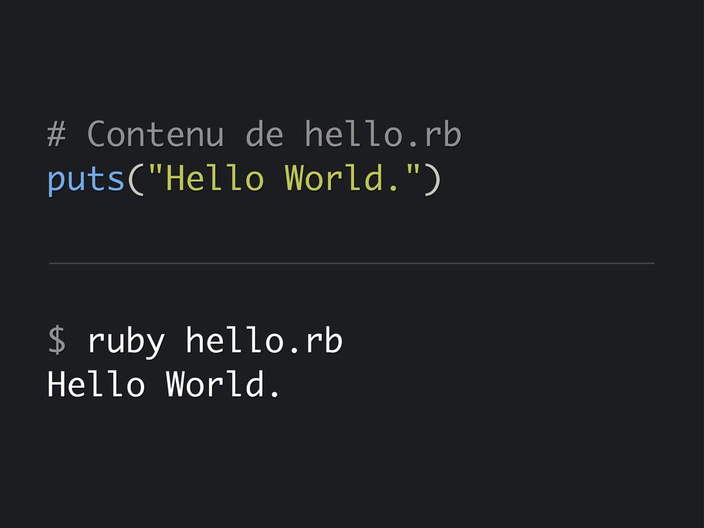 "# Contenu de hello.rb puts(""Hello World."") $ ru..."