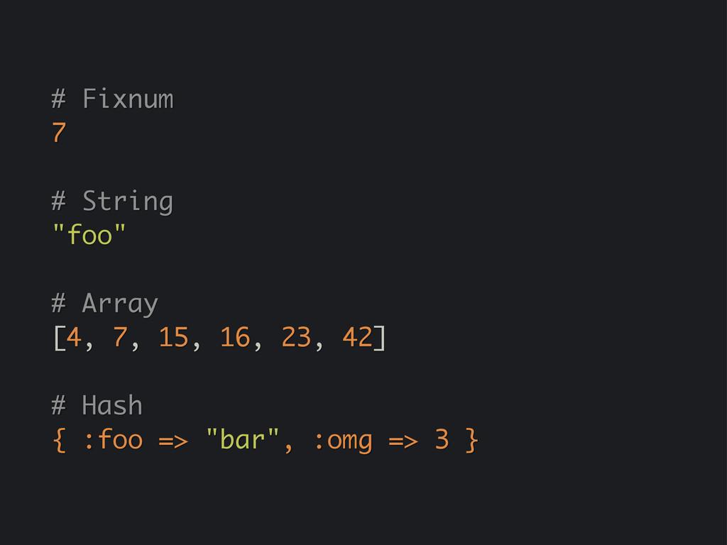 """# Fixnum 7 # String """"foo"""" # Array [4, 7, 15, 16..."""