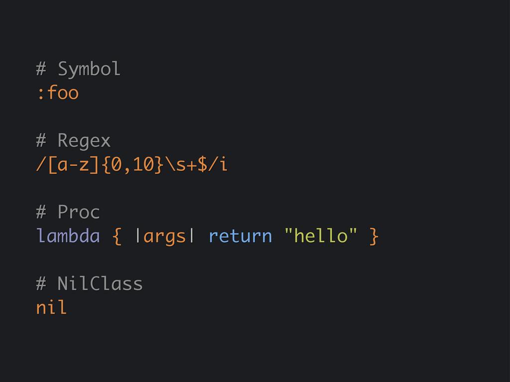 # Symbol :foo # Regex /[a-z]{0,10}\s+$/i # Proc...