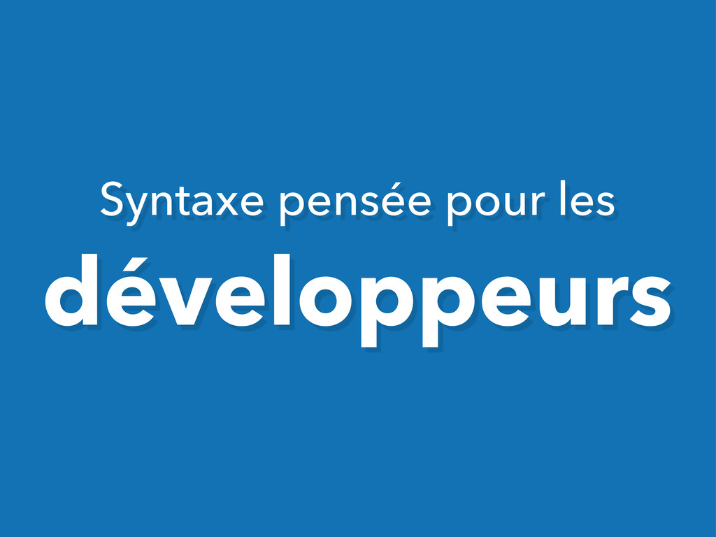 Syntaxe pensée pour les développeurs