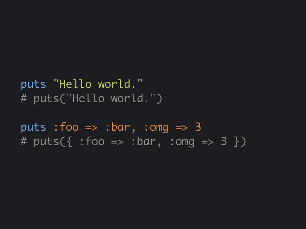 "puts ""Hello world."" # puts(""Hello world."") puts..."