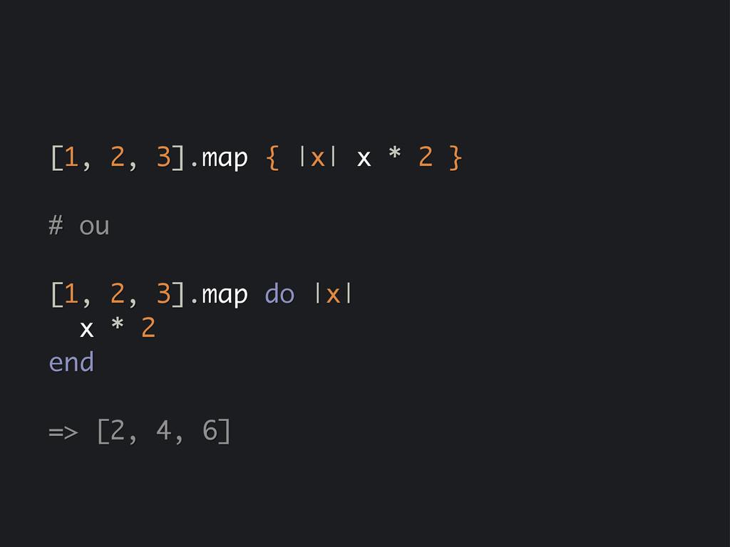 [1, 2, 3].map {  x  x * 2 } # ou [1, 2, 3].map ...