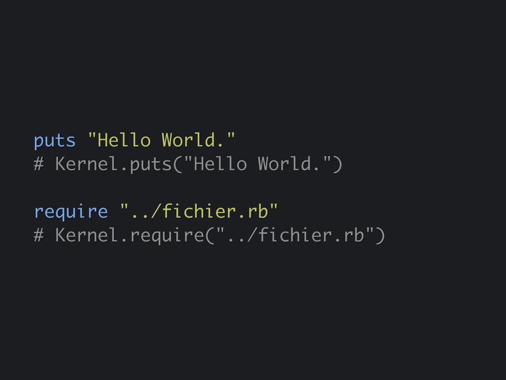 "puts ""Hello World."" # Kernel.puts(""Hello World...."