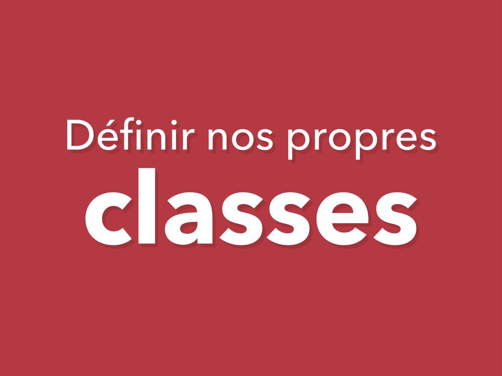Définir nos propres classes