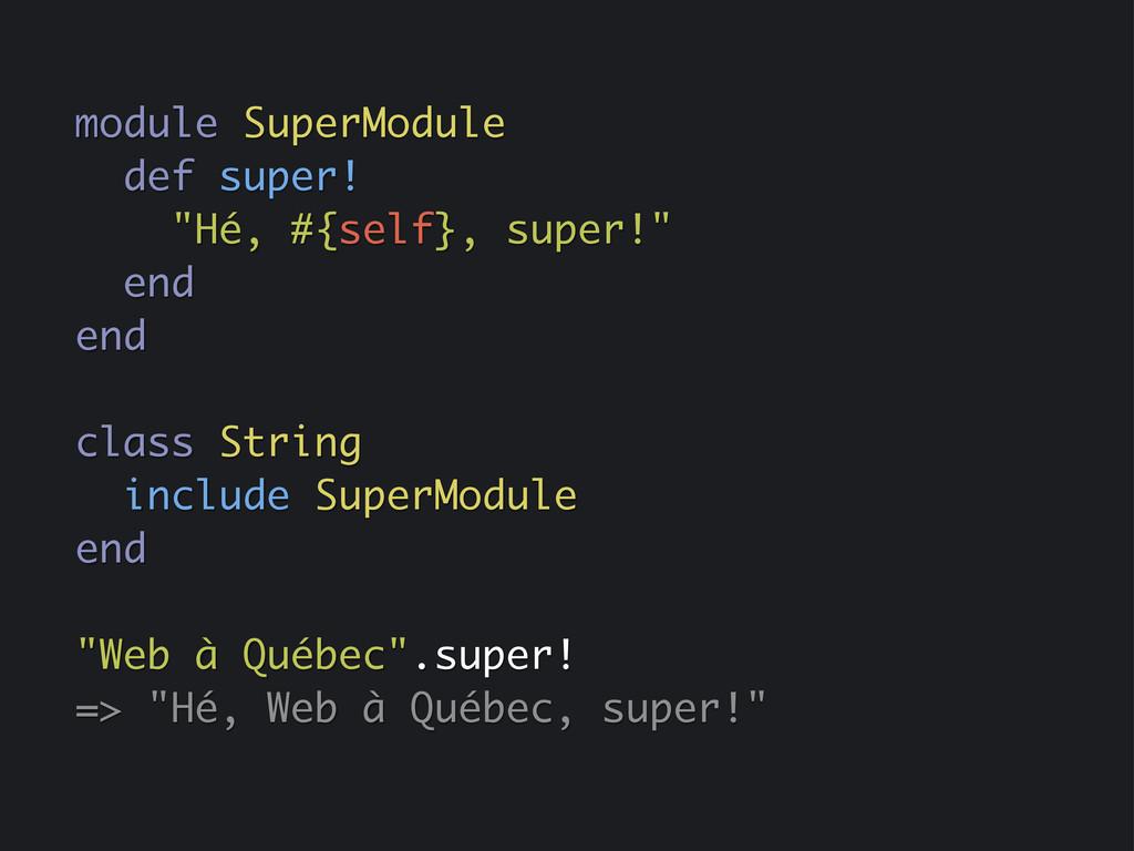"""module SuperModule def super! """"Hé, #{self}, sup..."""