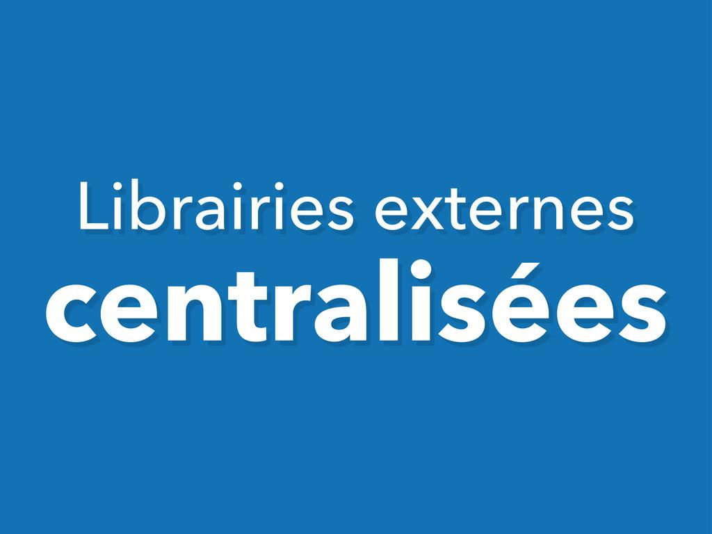 Librairies externes centralisées