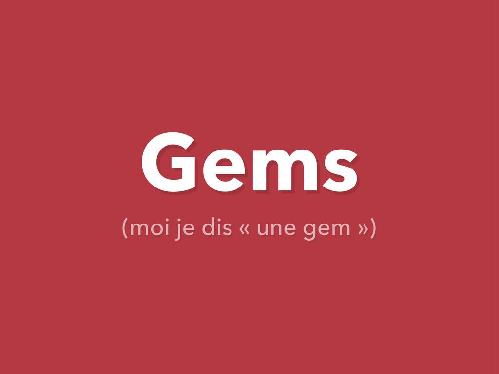 Gems (moi je dis « une gem »)