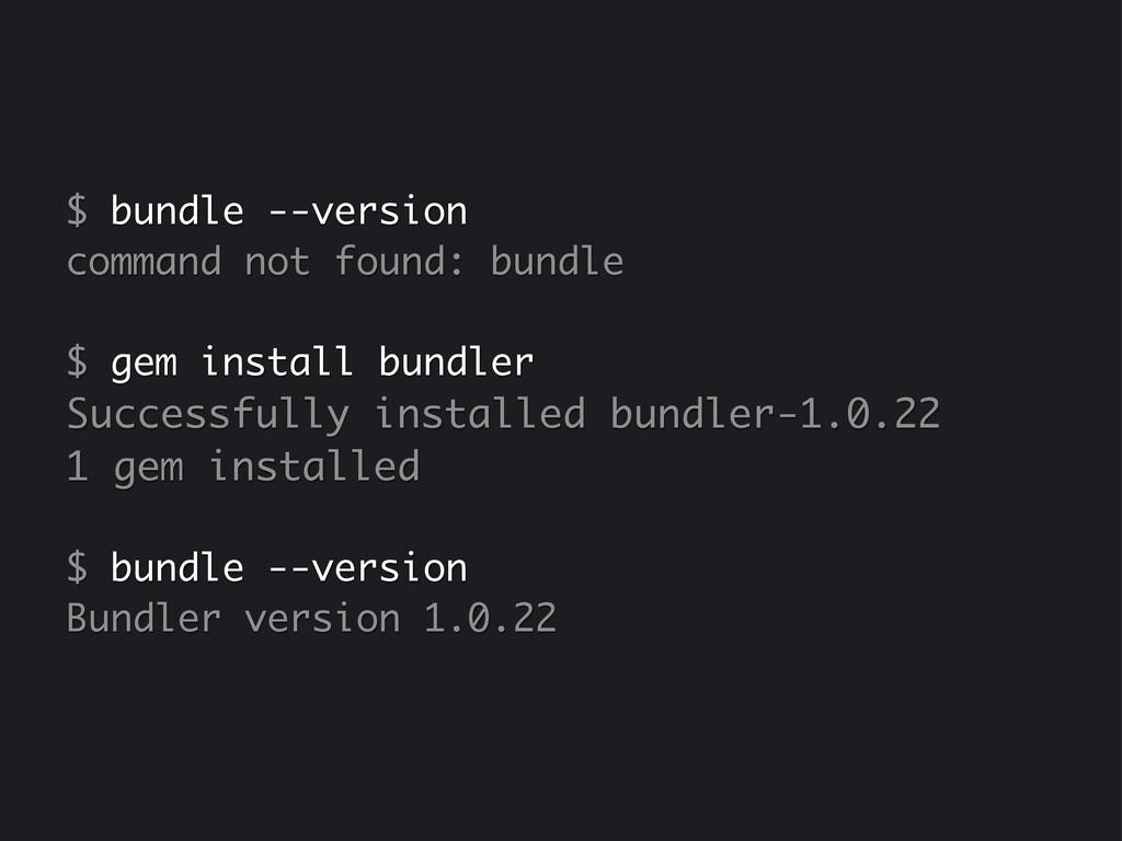 $ bundle --version command not found: bundle $ ...