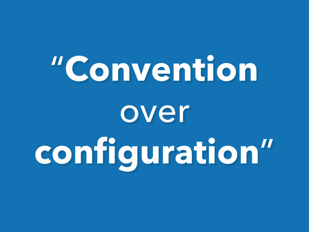 """""""Convention over configuration"""""""