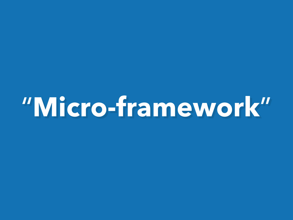"""Micro-framework"""