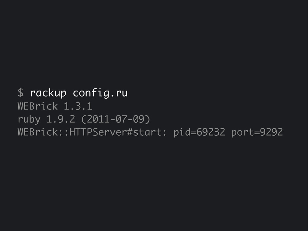 $ rackup config.ru WEBrick 1.3.1 ruby 1.9.2 (20...