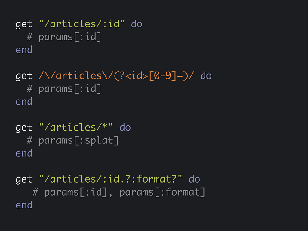 """get """"/articles/:id"""" do # params[:id] end get /\..."""