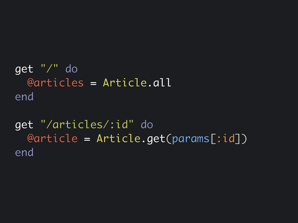 """get """"/"""" do @articles = Article.all end get """"/ar..."""