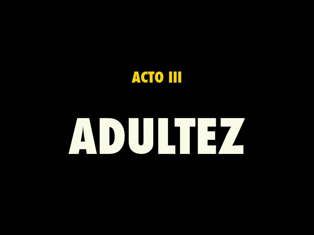ACTO III ADULTEZ