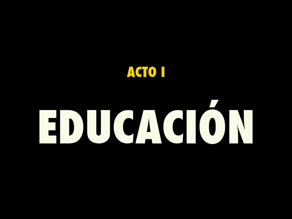 ACTO I EDUCACIÓN