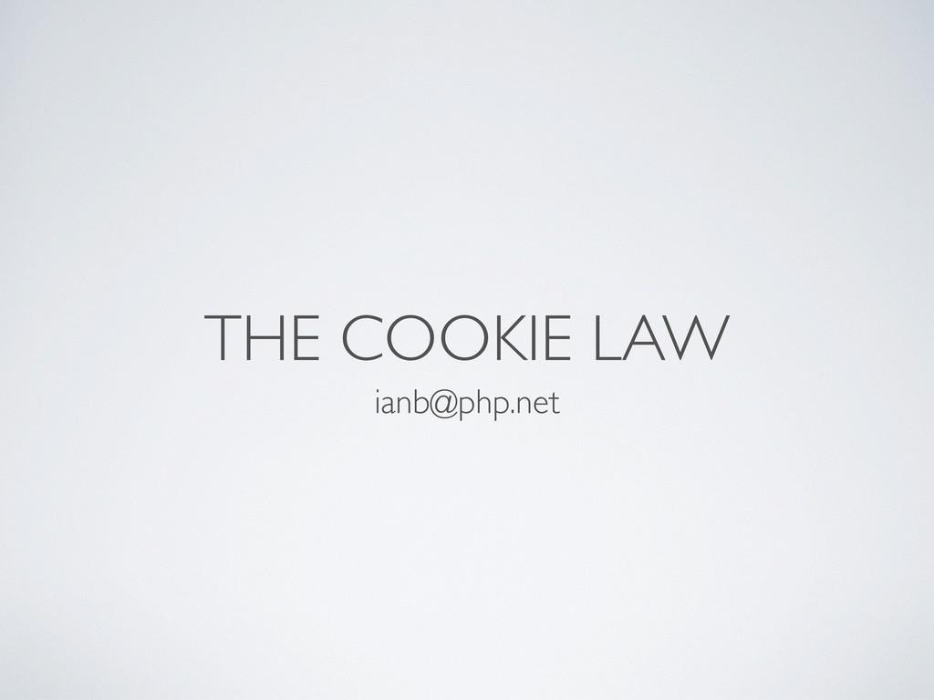THE COOKIE LAW ianb@php.net