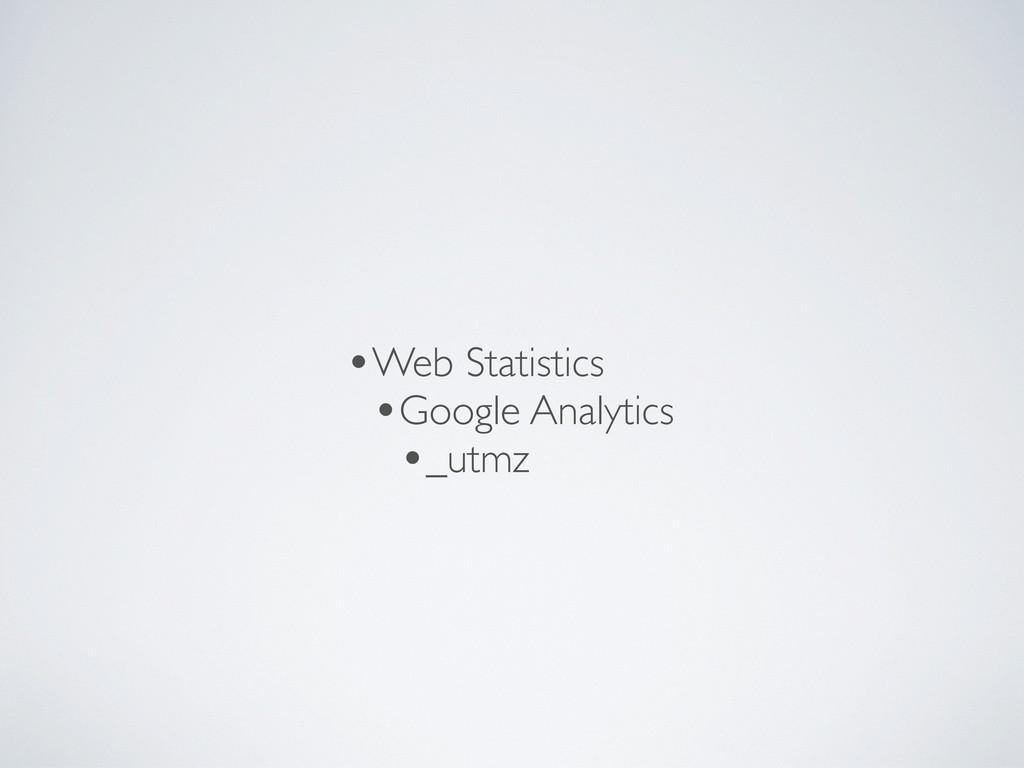 •Web Statistics •Google Analytics •_utmz