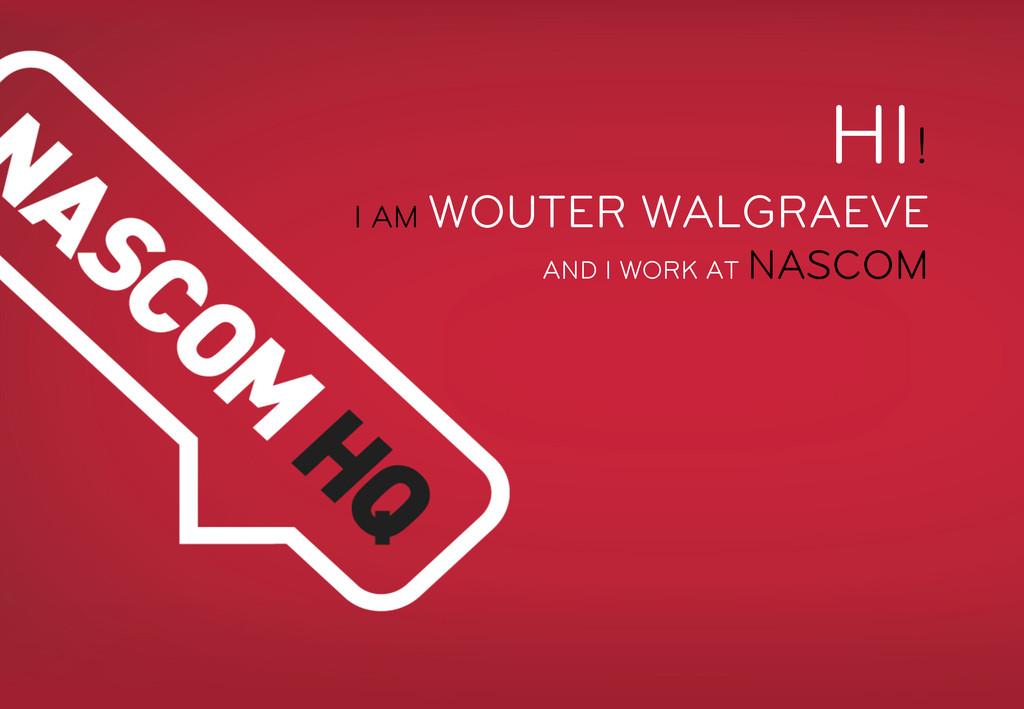 HI! I AM WOUTER WALGRAEVE AND I WORK AT NASCOM