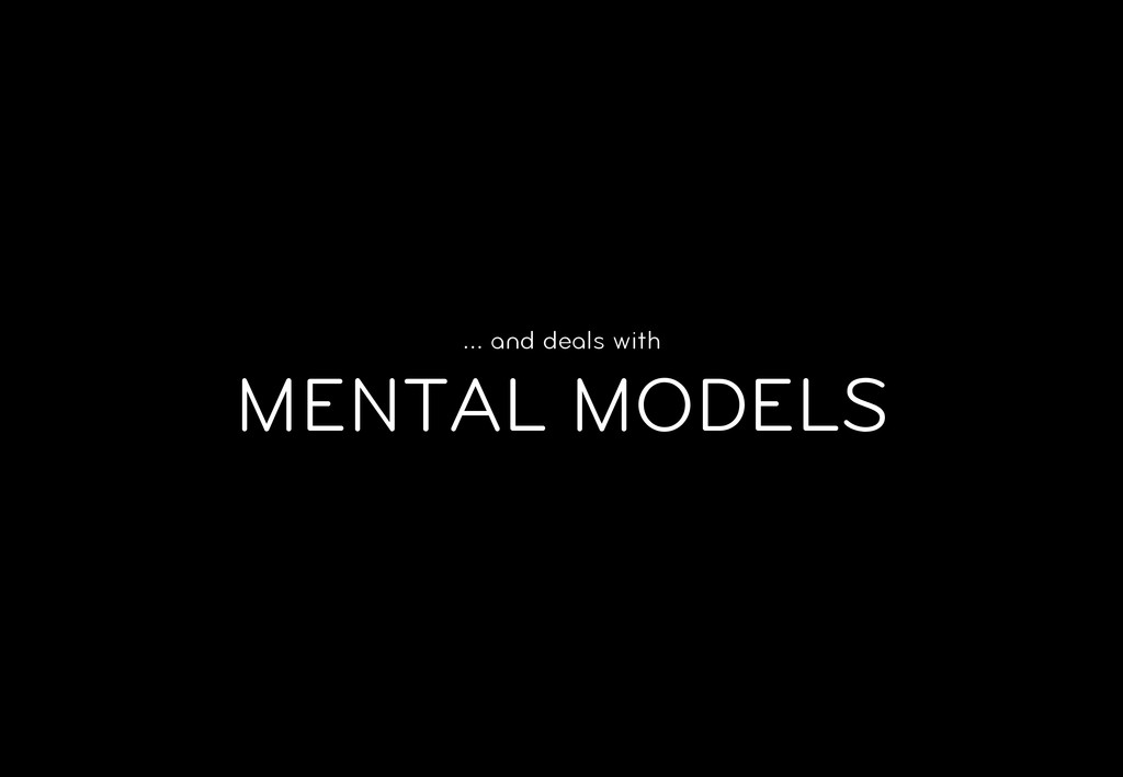 … and deals with MENTAL MODELS