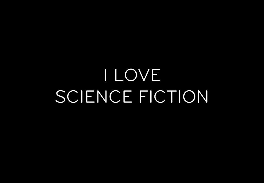 I LOVE SCIENCE FICTION