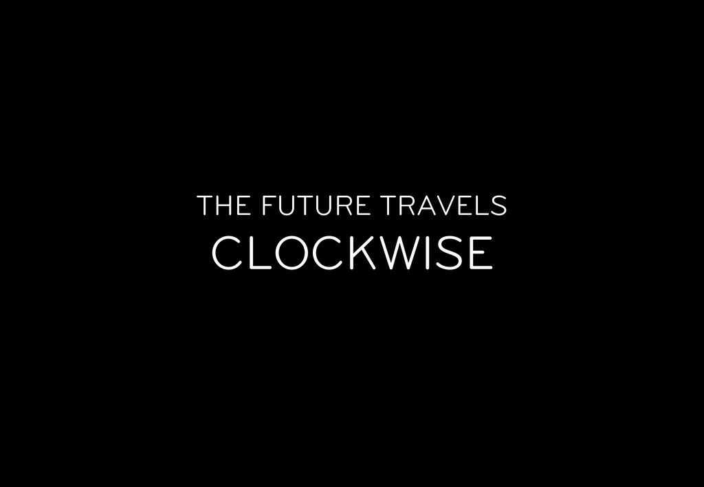THE FUTURE TRAVELS CLOCKWISE