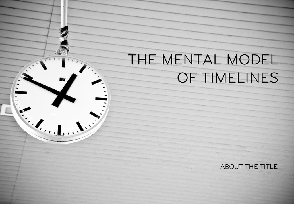 THE MENTAL MODEL OF TIMELINES ABOUT THE TITLE