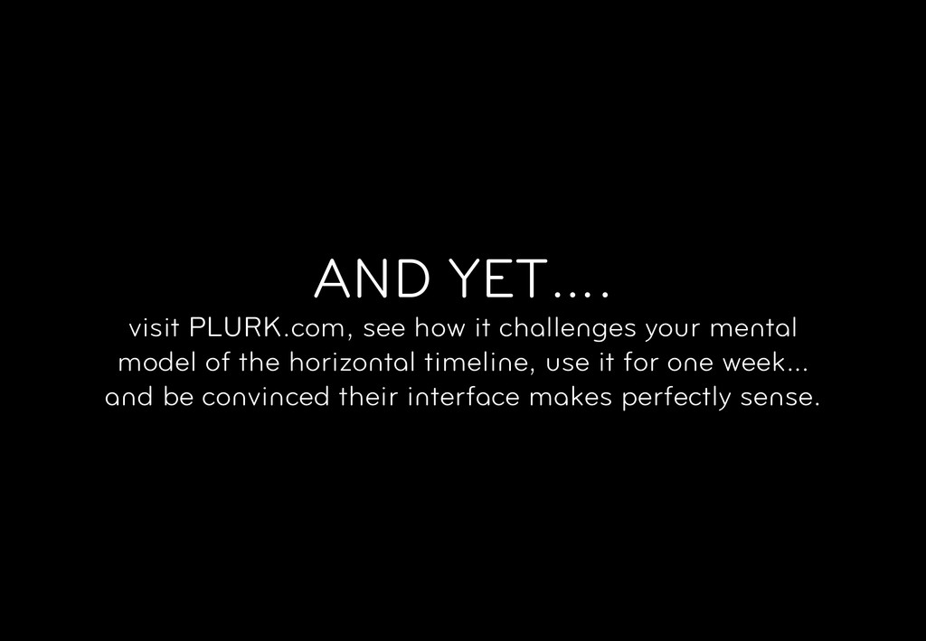 AND YET…. visit PLURK.com, see how it challenge...