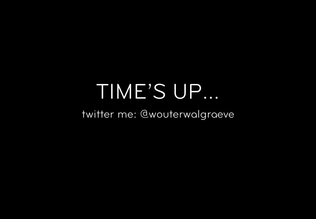 TIME'S UP… twitter me: @wouterwalgraeve
