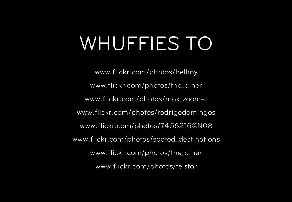 WHUFFIES TO www.flickr.com/photos/hellmy www.flic...