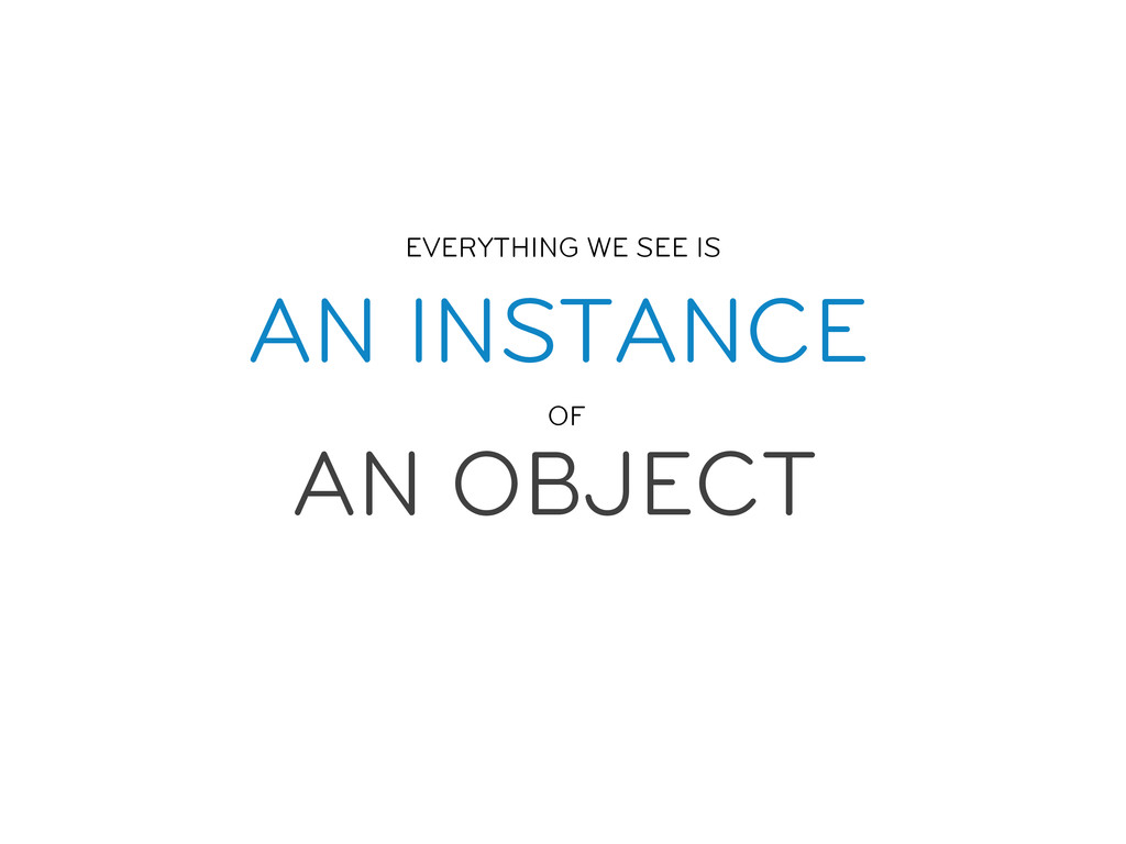 AN INSTANCE AN OBJECT EVERYTHING WE SEE IS  ...