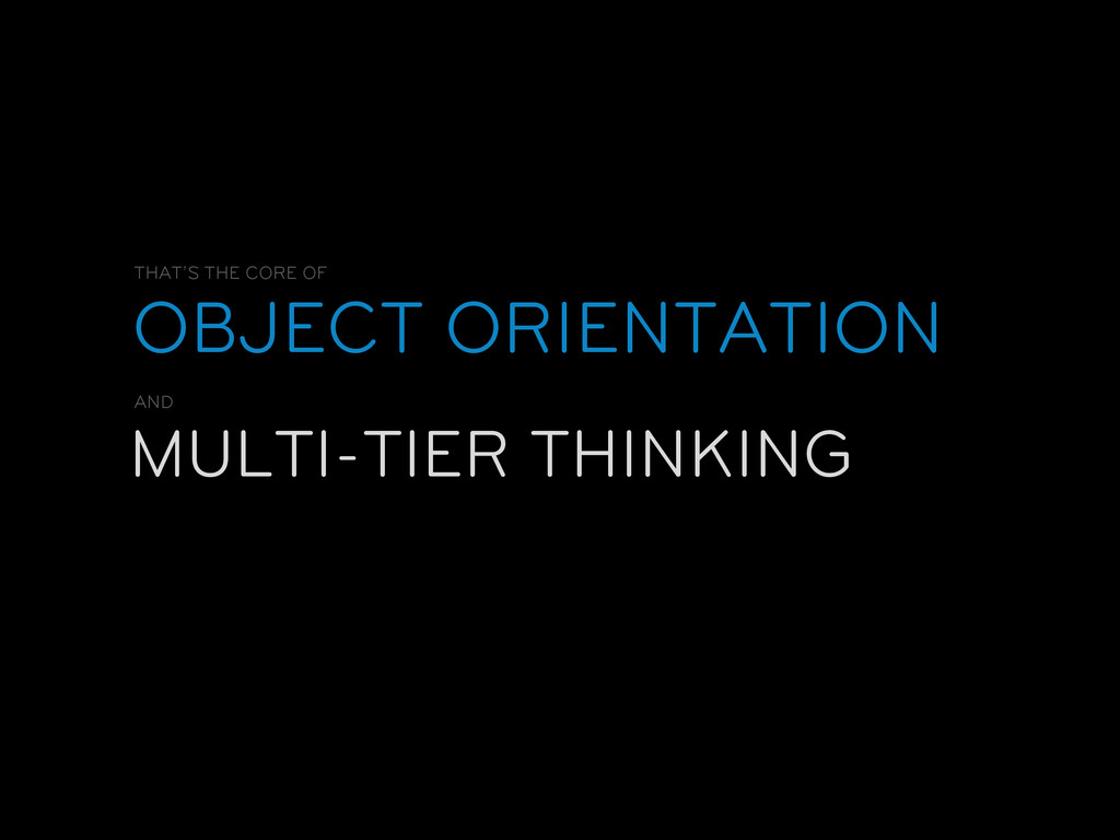OBJECT ORIENTATION MULTI-TIER THINKING THAT'S T...