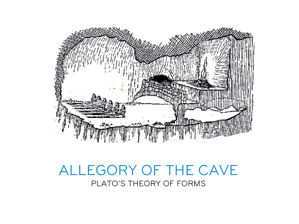 ALLEGORY OF THE CAVE PLATO'S THEORY OF FORMS