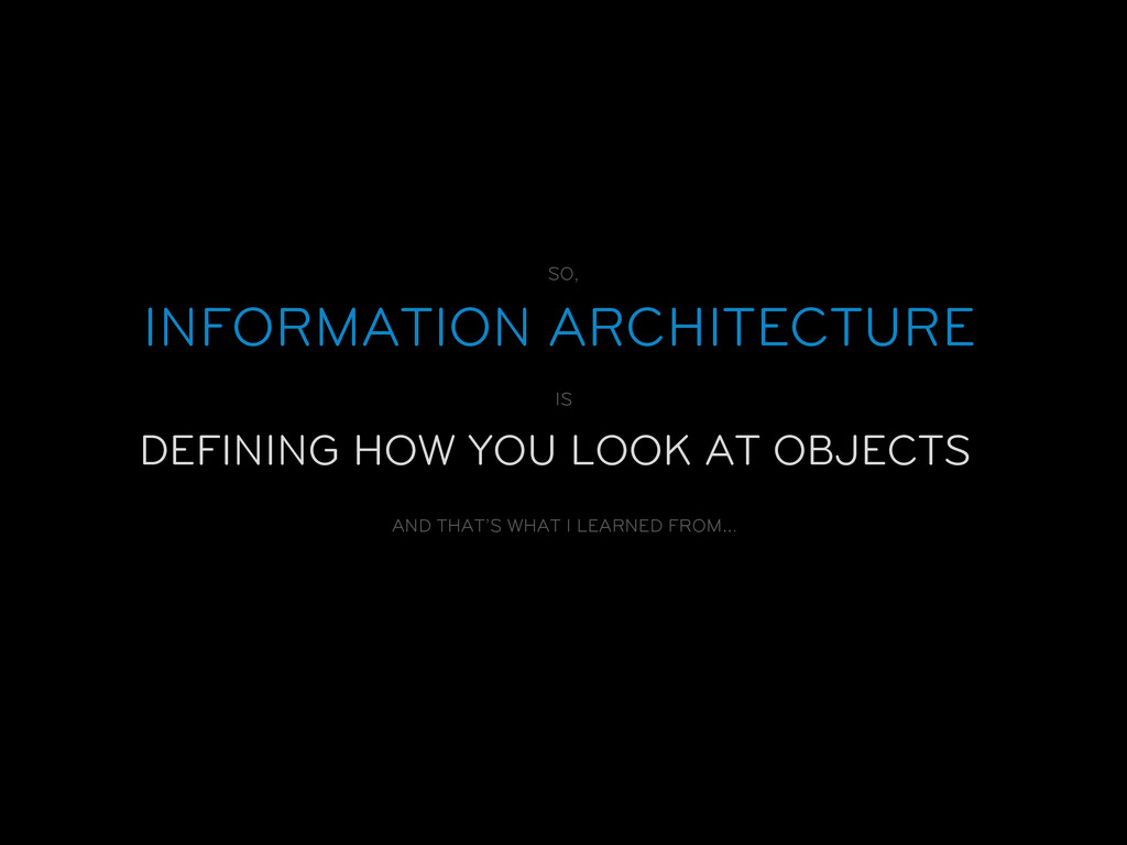 INFORMATION ARCHITECTURE DEFINING HOW YOU LOOK ...