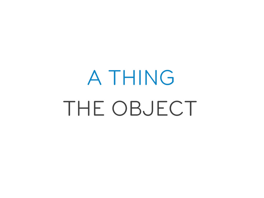 A THING THE OBJECT