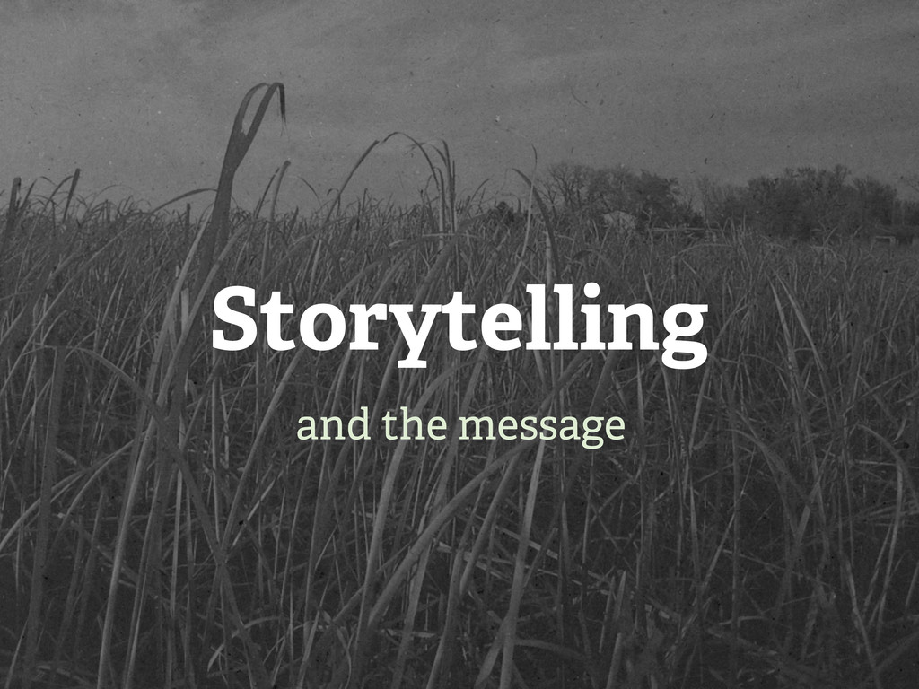 Storytelling and the message
