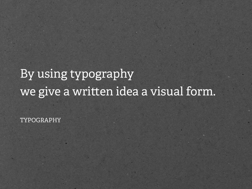By using typography we give a wri en idea a vis...