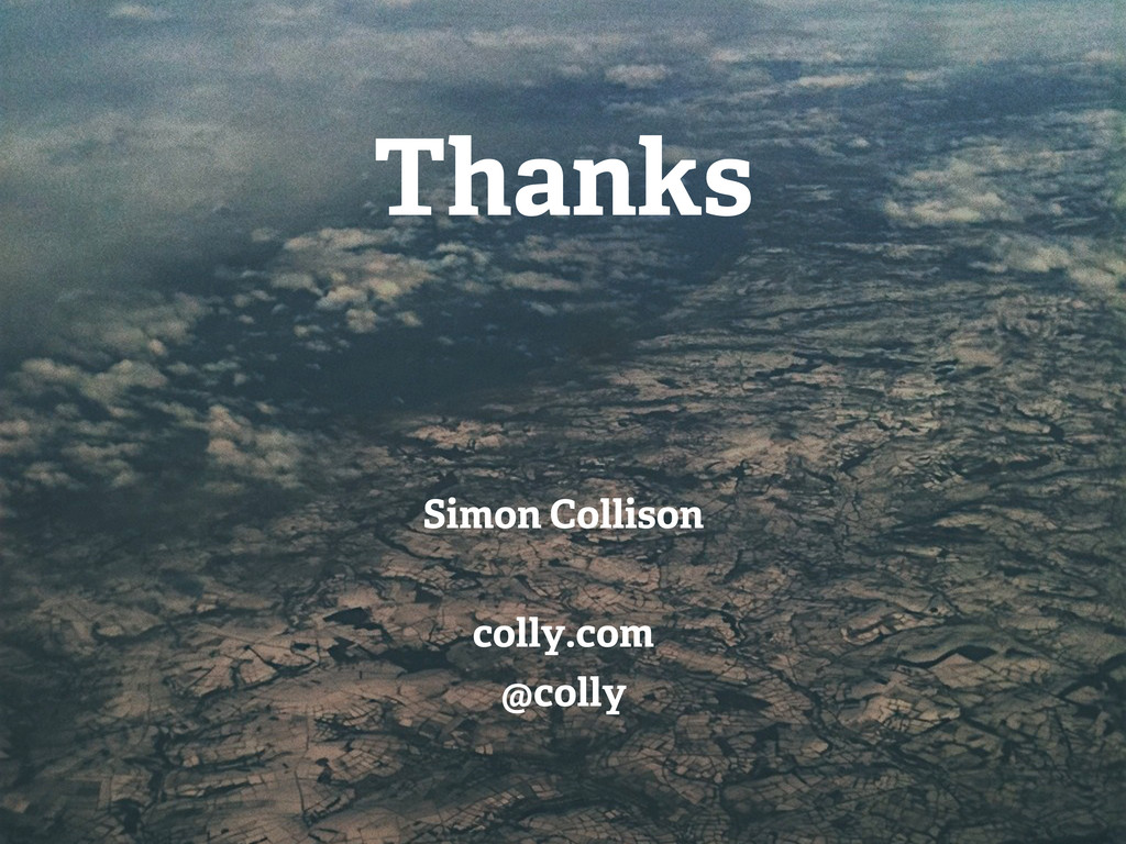 Thanks Simon Collison colly.com @colly