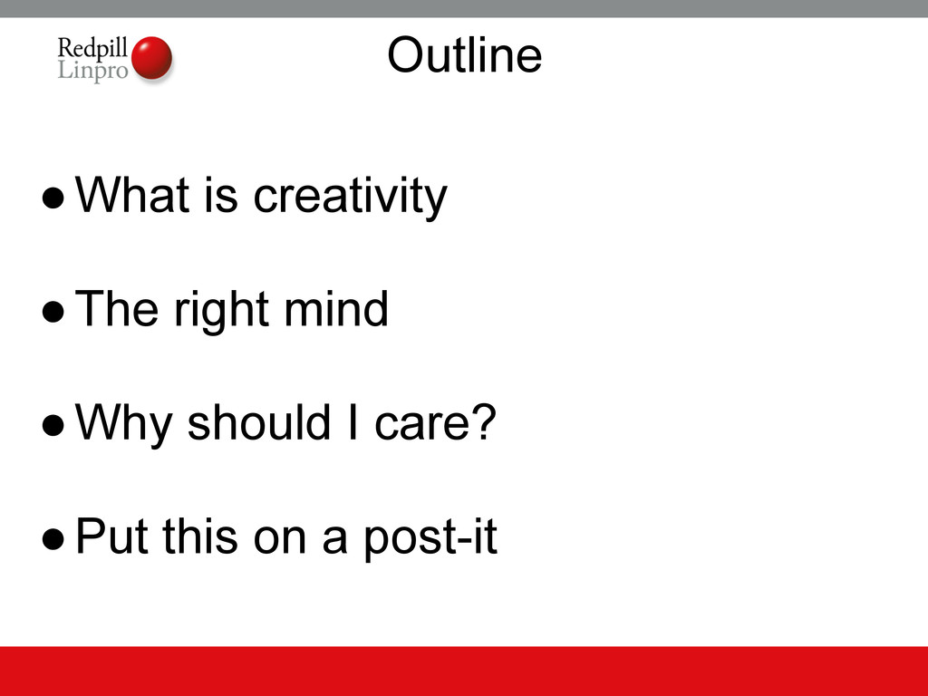 Outline ●What is creativity ●The right mind ●Wh...