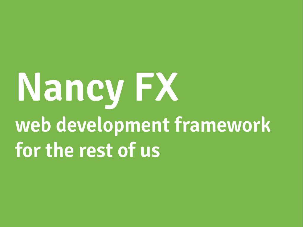 Nancy FX web development framework for the rest...