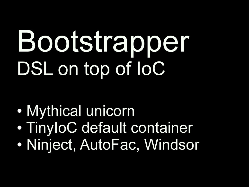 Bootstrapper DSL on top of IoC ● Mythical unico...