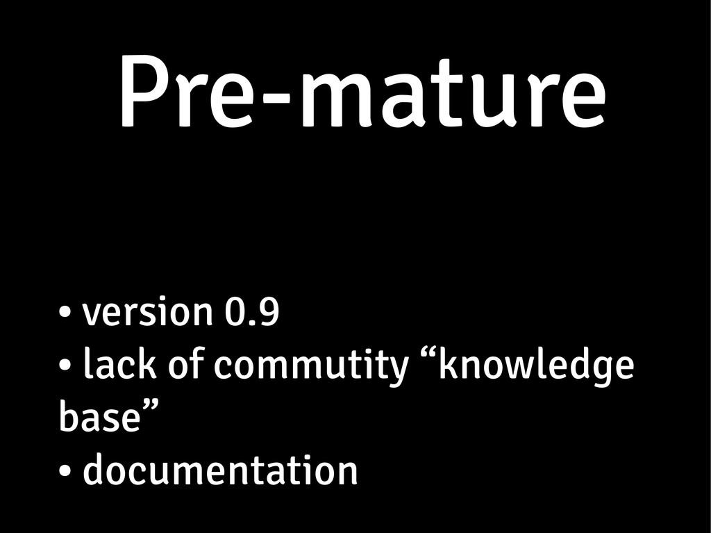 Pre-mature Pre-mature ● version 0.9 version 0.9...