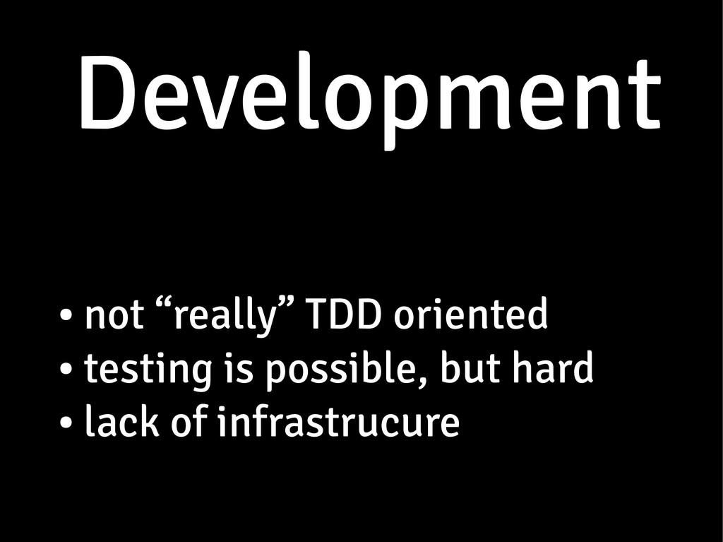 "Development Development ● not ""really"" TDD orie..."