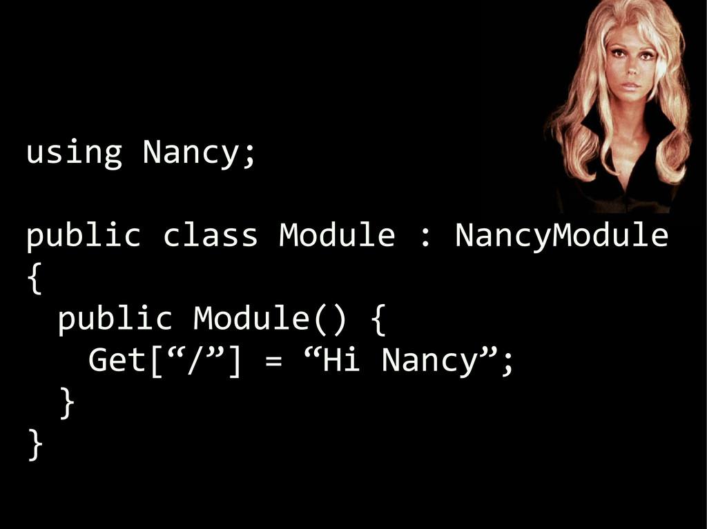 using Nancy; public class Module : NancyModule ...