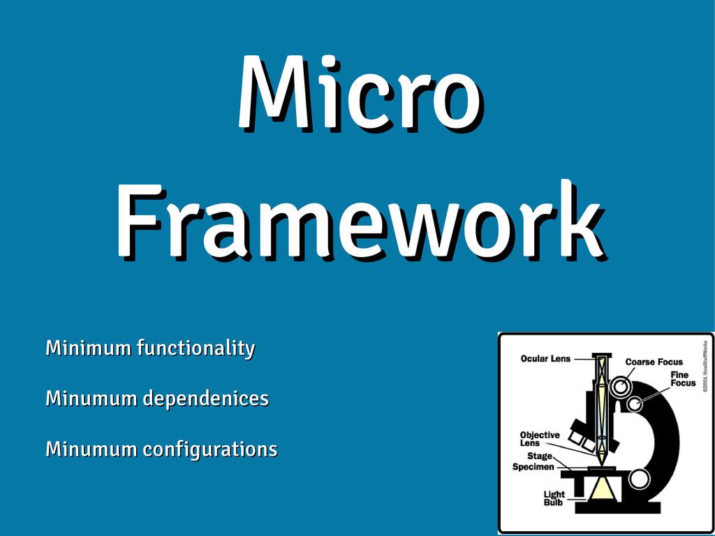 Micro Micro Framework Framework Minimum functio...