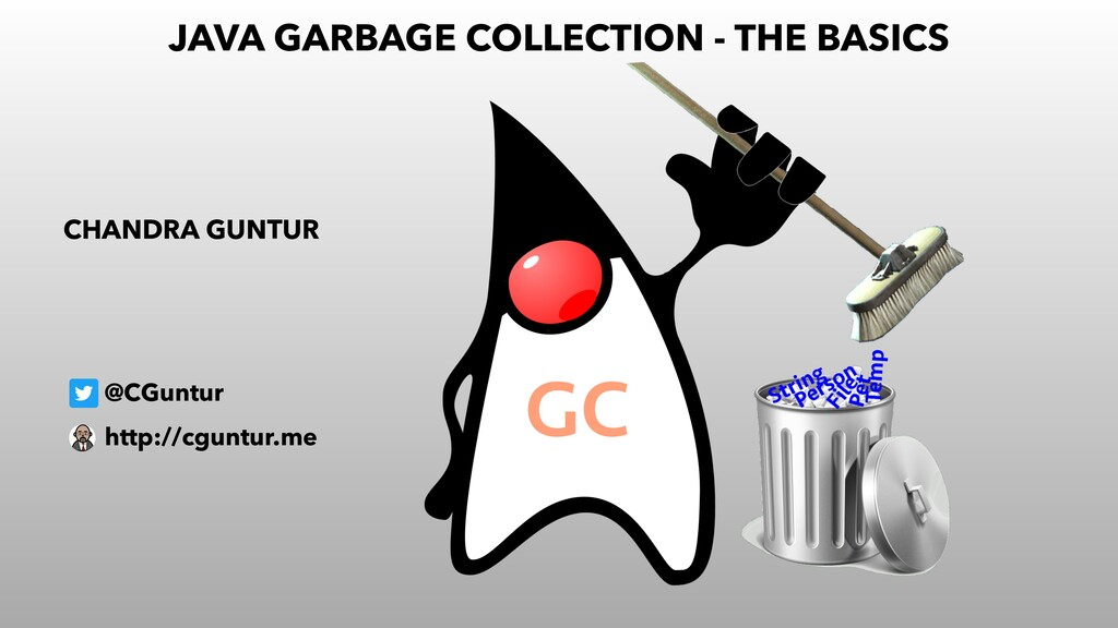 JAVA GARBAGE COLLECTION - THE BASICS @CGuntur C...