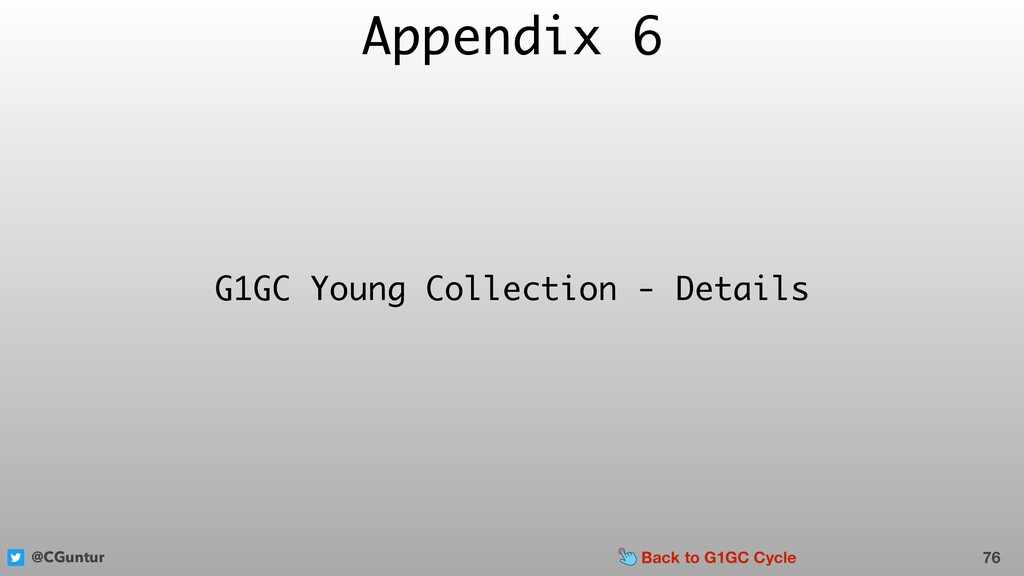 @CGuntur Appendix 6 76 G1GC Young Collection - ...